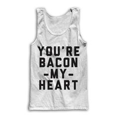 You're Bacon My Heart by AwesomeBestFriendsTs on Etsy #bacon