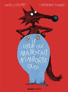 Le loup qui mangeait n'importe quoi / Chris Donner & Manu Larcenet Album Best Children Books, Childrens Books, Listen To Reading, French Kids, French Class, Album Jeunesse, Kids Corner, Lessons For Kids, Bad Wolf