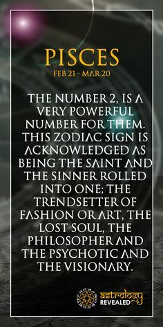 The number 2, is a very powerful number for them. This zodiac sign is acknowledged as being the Saint and the Sinner rolled into one; the trendsetter of fashion or art, the lost soul, the philosopher and the psychotic and the visionary. Follow us today. Join Us As We Explore Horoscopes,Numerology, Tarot, Chakras and much more. Visit our site www.astrologyrevealed.com