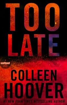 Too Late by Colleen Hoover (Mature audiences only) #wattpad #romance #freebook
