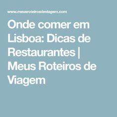 Onde comer em Lisboa: Dicas de Restaurantes | Meus Roteiros de Viagem