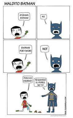 Maldito Batman.