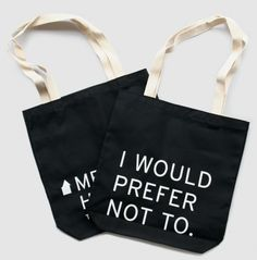 Black, all-cotton totes sporting, on the front, the phrase that made Bartleby the Scrivener famous, and, on the back, the Melville House log...