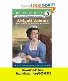 Abigail Adams First Lady of the American Revolution (Ready-to-Read. Level 3) (9780689870323) Patricia Lakin, Bob Dacey, Debra Bandelin , ISBN-10: 0689870329  , ISBN-13: 978-0689870323 ,  , tutorials , pdf , ebook , torrent , downloads , rapidshare , filesonic , hotfile , megaupload , fileserve
