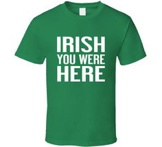 Irish You Were Here Tee Funny St. Patrick's Day T Shirt