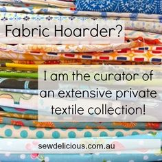 Fabric Hoarder? I am the curator of an extensive private textile collection!
