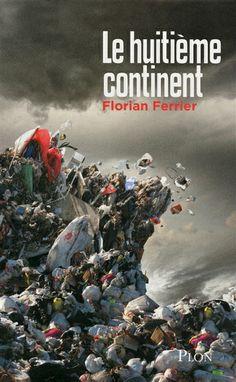 Le huitième continent Paru en 2012 aux éditions Plon par Florian Ferrier