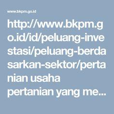 http://www.bkpm.go.id/id/peluang-investasi/peluang-berdasarkan-sektor/pertanian  usaha pertanian yang menjanjikan