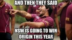If NSW do win this year, it won't be against this biggest whinger of all. Sad to see him badly injured but while he is a great player, he is certainly a great whinger too. Nrl Memes, Rugby Memes, Rugby Quotes, Sports Memes, Australian Memes, Aussie Memes, State Of Origin Memes, National Rugby League, League Memes