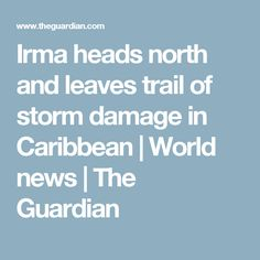 Irma heads north and leaves trail of storm damage in Caribbean | World news | The Guardian