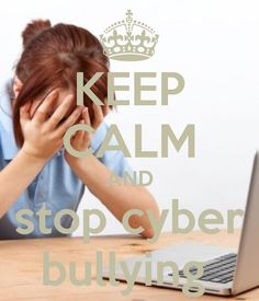 KEEP CALM AND stop cyber bullying. help stop cyber bullying!!!!!!!! :( if we stop cyber bullying then the world could be a happier place to be.
