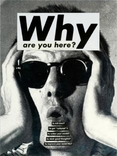 "Barbara Kruger's ""Why are you here?"""