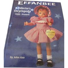 Effanbee - A Collector's Encyclopedia - 1949 - Present Reference Book