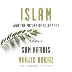 Islam and the Future of Tolerance: A Dialogue: Sam Harris