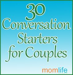 30 Conversation Starters for Couples. These are really good ones, many of them I haven't even thought of asking.