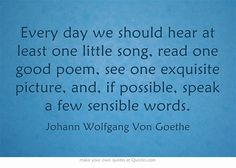 Every day we should hear at least one little song, read one good...