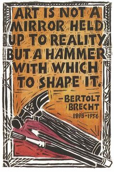 The inspiring Bertoldt Brecht creator of epic theatre, said the above quote to inspire and teach what he believed threaten to be. Useful to hang on classroom for inspiration. Episches Theater, Epic Theatre, Theatre Games, Musical Theatre, Berliner Ensemble, Theatre Quotes, Artist Quotes, Postcard Art, Creativity Quotes