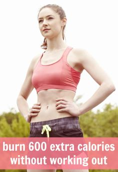 how to burn 600 extra calories without exercising