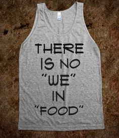 Laughed so hard. YES! I hate sharing my food. I need this shirt.