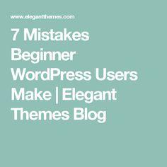 7 Mistakes Beginner WordPress Users Make   Elegant Themes Blog
