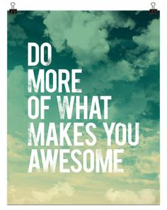 What makes YOU awesome? (Seriously! I'd love to know!)