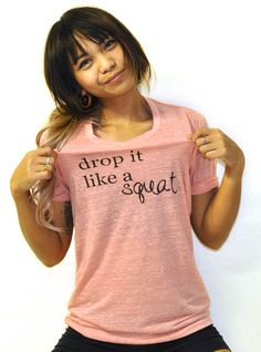 drop it like a SQUAT workout tee available at www.simplefithealthy.com :) get em now before they run out!!