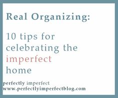 how to organize:  tips for celebrating the imperfect home.  That is definately my home!