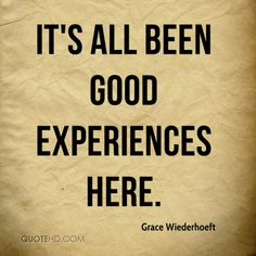 It's All Been Good Experiences Here. Experience Quotes, Its All Good, Picture Quotes, Spirituality, Inspirational Quotes, Good Things, Messages, Sayings, Life Coach Quotes