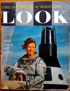 """Should a GIRL be first in space?"" Well, yes, if they had believed their own medical and psychological studies! Cover of Look Magazine Feb. 2, 1960. See memoir of a test subject at https://www.pinterest.com/pin/38702878031914619/"