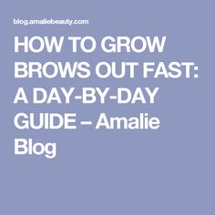 HOW TO GROW BROWS OUT FAST: A DAY-BY-DAY GUIDE – Amalie Blog