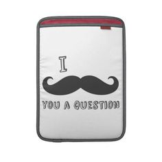I mustache you a question MacBook air sleeves