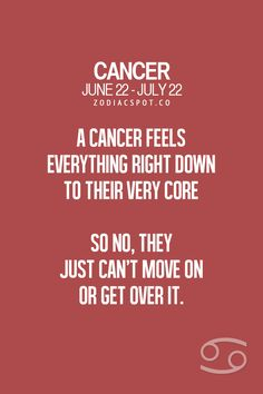 Anyone who knows or LoVes a Cancer understands this....we are deeply emotional Be-ings.
