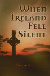 When Ireland Fell Silent, by Harolyn Enis