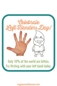 Celebrate Left Handers day by giving left-handed writing a shot! Did you know only 10% of people are left handed? Is anyone in your family a lefty?