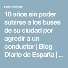 10 años sin poder subirse a los buses de su ciudad por agredir a un conductor   Blog Diario de España   EL PAÍS
