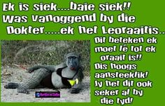 Ek is siek . Jokes Quotes, Art Quotes, Funny Quotes, Funny Humor, African Jokes, Africa Quotes, Afrikaanse Quotes, Goeie Nag, Laugh At Yourself