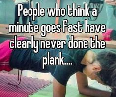 People who think a minute goes fast have clearly never done the plank. Cheer Quotes, Sport Quotes, Cheer Sayings, Soccer Quotes, Stupid Funny Memes, Funny Relatable Memes, Funny Shit, Hilarious, Funny Gymnastics Quotes