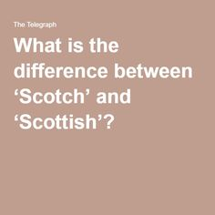 What is the difference between 'Scotch' and 'Scottish'?