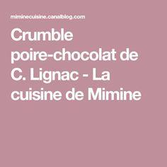 Crumble poire-chocolat de C. Lignac - La cuisine de Mimine Fruit, Desserts, Family Kitchen, Amigos, Recipes, Tailgate Desserts, Deserts, Postres, Dessert