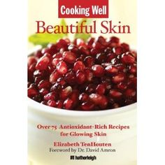 Cooking Well: Beautiful Skin: Over 75 Antioxidant-Rich Recipes for Glowing Skin (Paperback)