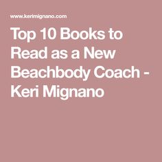 Top 10 Books to Read as a New Beachbody Coach - Keri Mignano