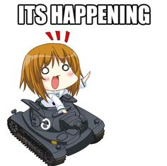 ITS HAPPENING | Girls und Panzer | Know Your Meme