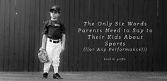 The Only Six Words Parents Need to Say to Their Kids About Sports—Or Any Performance