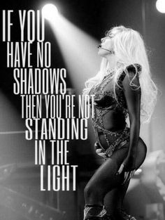 if you have no shadows, then you're not standing in the light.