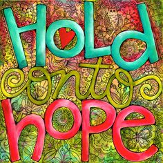 Hold Onto Hope 8x8 Inspirational Art Print. 14.00, via Etsy. Karla Dornacher