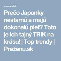 Prečo Japonky nestarnú a majú dokonalú pleť? Toto je ich tajný TRIK na krásu! Trendy, Nordic Interior, Health, Health Care, Salud