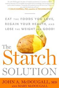 The Starch Solution: Eat the Foods You Love, Regain Your Health, and Lose the…