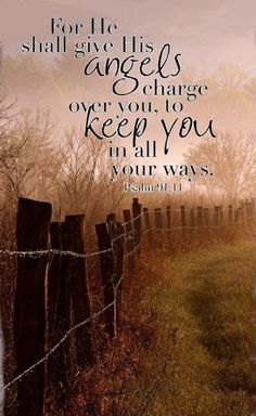 For He shall give His angels charge over you, to keep you in all your ways.