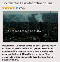 """Documental: La verdad detrás deSiriaDocumental """"La verdad detrás de Siria"""" producido por el comité de Acción Política de Lyndon LaRouche en Estados Unidos, se trata sobre la operación imperial detrás de la desestabilización terrorista en Siria, organizada y financiada desde Gran Bretaña, Arabia Sau"""