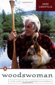 Woodswoman - Anne LaBastille - strongly inspiring!
